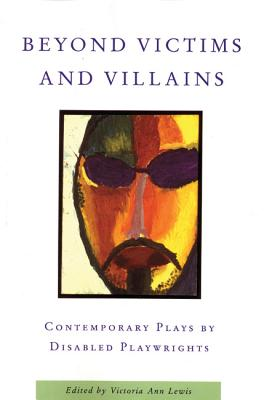 Image for Beyond Victims and Villains: Contemporary Plays by Disabled Playwrights