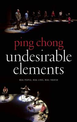 Undesirable Elements: Real People, Real Lives, Real Theater, Chong, Ping