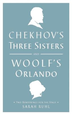 Image for Chekhov's Three Sisters and Woolf's Orlando: Two Renderings for the Stage