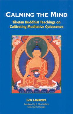 Image for Calming the Mind: Tibetan Buddhist Teachings on the Cultivation of Meditative Quiescence