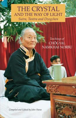 The Crystal and the Way of Light: Sutra, Tantra, and Dzogchen (Tibetan Buddhist Philosophy), Chogyal Namkhai Norbu