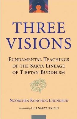 Three Visions: Fundamental Teachings of the Sakya Lineage of Tibetan Buddhism, Lhundrub, Ngorchen Konchog
