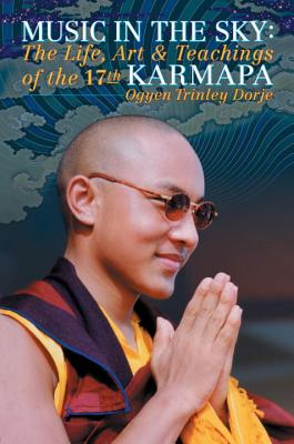 Image for Music in the Sky: The Life, Art, and Teachings of the 17th Karmapa Ogyen Trinley Dorje