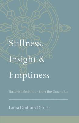 Image for Stillness, Insight, and Emptiness: Buddhist Meditation from the Ground Up