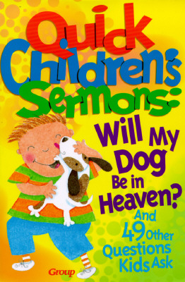 Quick Childrens Sermons : Will My Dog Be in Heaven?, NOT AVAILABLE (NA)
