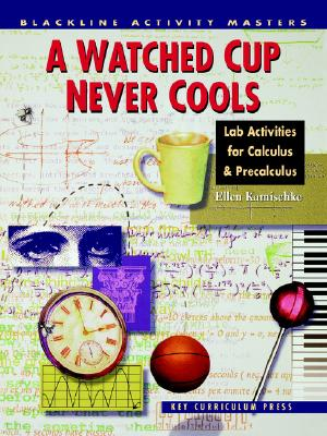Image for A Watched Cup Never Cools: Lab Activities for Calculus & Precalculus (Blackline Activity Masters)
