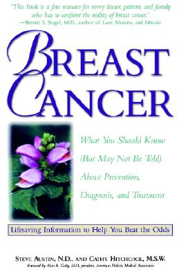 Breast Cancer: What You Should Know (But May Not Be Told) About Prevention, Diagnosis, and Trea tment (But May Not Be Told About Prevention, Diagnosis, and Treatment), Cathy Msw Hitchcock, Steve Nd Austin