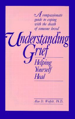 Understanding Grief : Helping Yourself Heal, ALAN WOLFELT