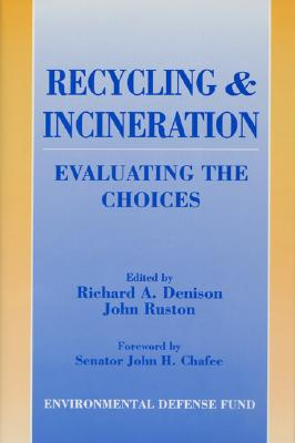 Recycling and Incineration: Evaluating The Choices, Denison, Richard; Ruston, John; Environmental Defense Fund