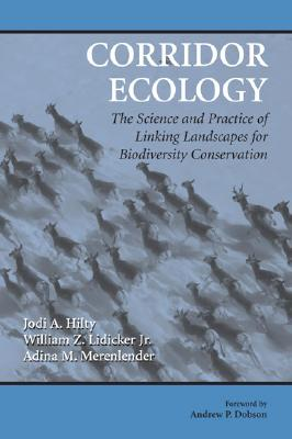Corridor Ecology: The Science and Practice of Linking Landscapes for Biodiversity Conservation, Hilty, Jodi A.; Lidicker Jr., William Z.; Merenlender, Adina