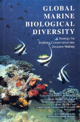 Image for Global Marine Biological Diversity: A Strategy For Building Conservation Into Decision Making