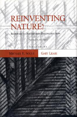 Image for Reinventing Nature?: Responses To Postmodern Deconstruction