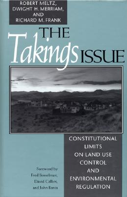 The Takings Issue: Constitutional Limits On Land Use Control And Environmental Regulation, Meltz, Robert; Merriam, Dwight; Frank, Rick