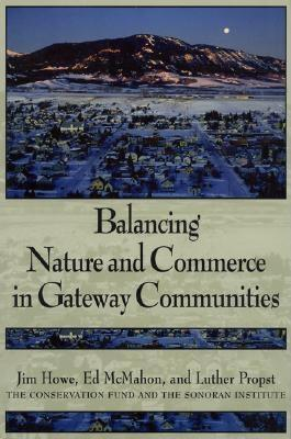 Balancing Nature and Commerce in Gateway Communities, Howe, Jim; McMahon, Edward; Propst, Luther