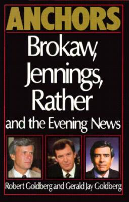 Image for Anchors: Brokaw, Jennings, Rather and the Evening News