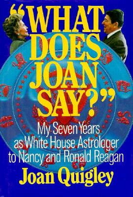 Image for What Does Joan Say?: My Seven Years As White House Astrologer to Nancy and Ronald Reagan