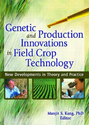 Image for Genetic and Production Innovations in Field Crop Technology: New Developments in Theory and Practice
