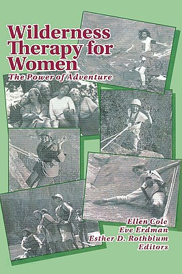 Wilderness Therapy for Women: The Power of Adventure (Women & Therapy, Volume 15, Numbers 3/4), Ellen Cole; Esther D Rothblum; Eve Erdman