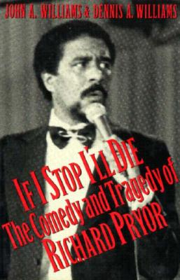 Image for If I Stop I'll Die : The Comedy and Tragedy of Richard Pryor
