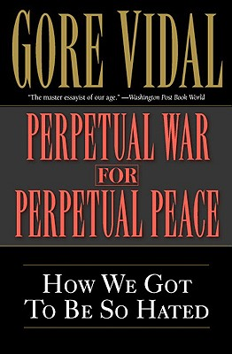 Image for Perpetual War for Perpetual Peace: How We Got to Be So Hated