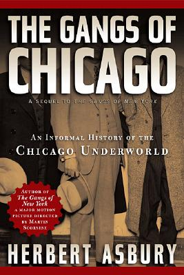 The Gangs of Chicago: An Informal History of the Chicago Underworld (Illinois), Asbury, Herbert