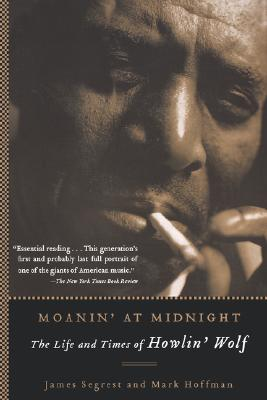 Image for Moanin' at Midnight: The Life and Times of Howlin' Wolf