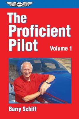 The Proficient Pilot, Volume 1 (General Aviation Reading series), Schiff, Barry