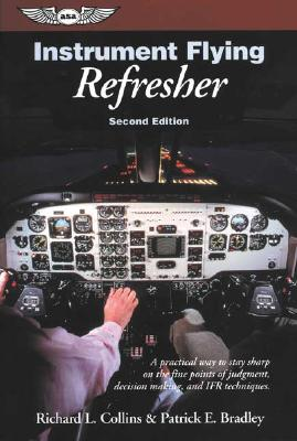 Instrument Flying Refresher: A practical way to stay sharp on the fine points of judgment, decision making, and IFR techniques. (General Aviation Reading series), Collins, Richard L.; Bradley, Patrick E.
