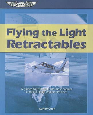 Flying the Light Retractables: A guided tour through the most popular complex single-engine airplanes, Cook, LeRoy