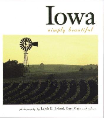 Iowa Simply Beautiful, photography by Larsh K. Bristol; photography by Curt Maas
