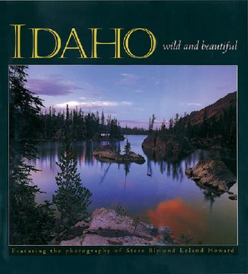 Idaho Wild and Beautiful, photography by Steve Bly; photography by Leland Howard