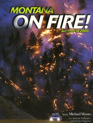 Montana on Fire! Summer of 2000, text by Michael Moore; photography by Ashley Hyde; photography by Craig M. Moore