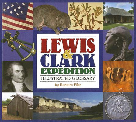 Lewis & Clark Expedition Illustrated Glossary, Barbara Fifer