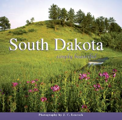 South Dakota Simply Beautiful, J. C. Leacock