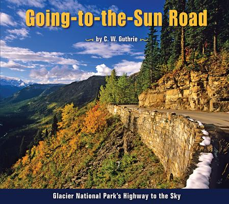 Image for Going-to-the-Sun Road: Glacier National Park's Highway to the Sky