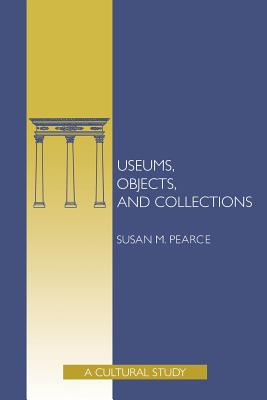 Museums, Objects and Collections: A Cultural Study, Pearce, Susan M.