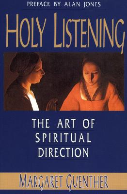 Holy Listening: The Art of Spiritual Direction, MARGARET GUENTHER