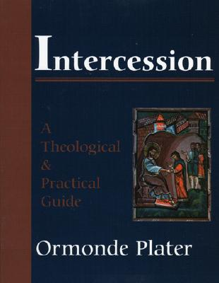 Intercession: A Theological and Practical Guide, Plater, Ormonde