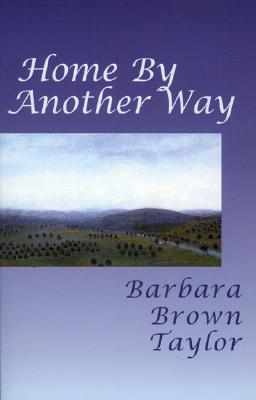 Home by Another Way, BARBARA BROWN TAYLOR
