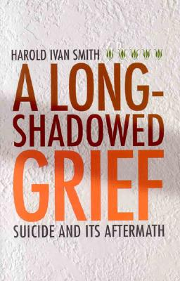 Image for A Long-Shadowed Grief: Suicide and Its Aftermath