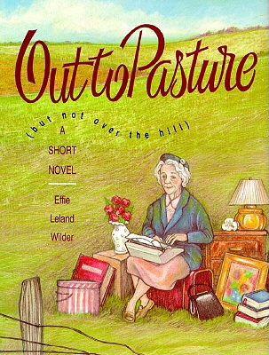 Out to Pasture (But Not Over the Hill): A Short Novel, Wilder, Effie Leland