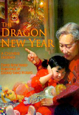 Dragon New Year, the: A Chinese Legend (Chinese Legends Trilogy), Bouchard, David