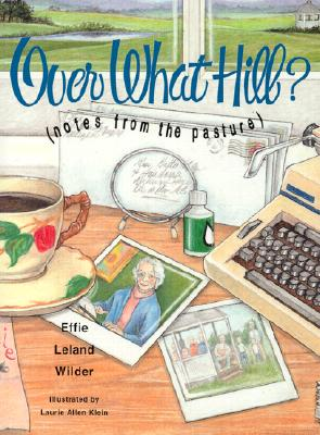 Over What Hill: Notes from the Pasture, Wilder, Effie Leland;Klein, Laurie Allen