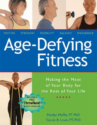 Age-Defying Fitness: Making the Most of Your Body for the Rest of Your Life, Moffat, Marilyn; Lewis, Carole, B.
