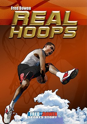 Real Hoops (Fred Bowen Sports Stories), Fred Bowen