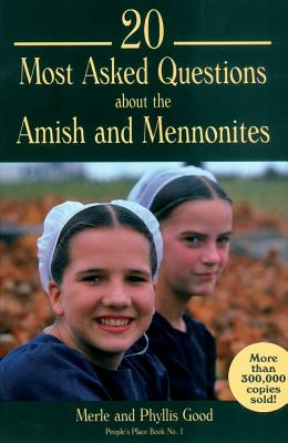 20 Most Asked Questions About the Amish and Mennonites: People's Place Book No. 1, Good, Merle; Good, Phyllis