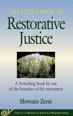 The Little Book of Restorative Justice  (The Little Books of Justice & Peacebuilding), Zehr, Howard
