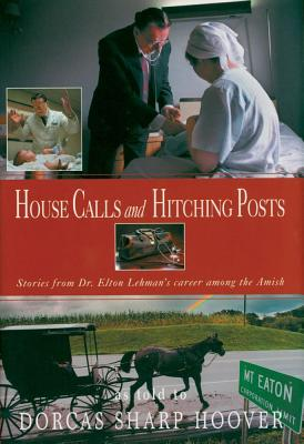 House Calls and Hitching Posts, Elton Lehman; Dorcas Hoover