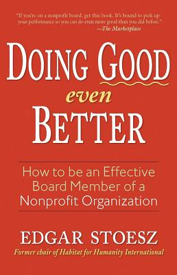 Image for Doing Good Even Better: How To Be An Effective Board Member Of A Nonprofit Organization