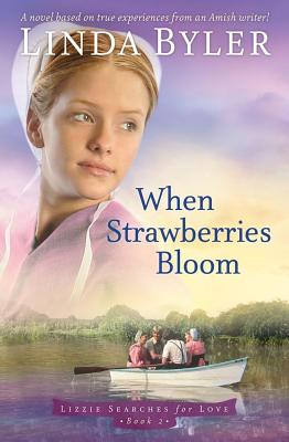 Image for When Strawberries Bloom: A Novel Based on True Experiences from an Amish Writer (Lizzie Searches for Love)